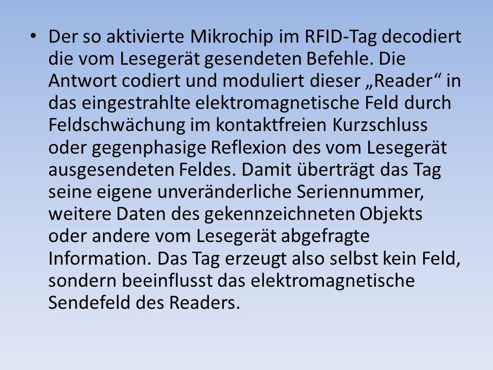 Der so aktivierte Mikrochip im RFID-Tag decodiert die vom Lesegerät gesendeten Befehle.