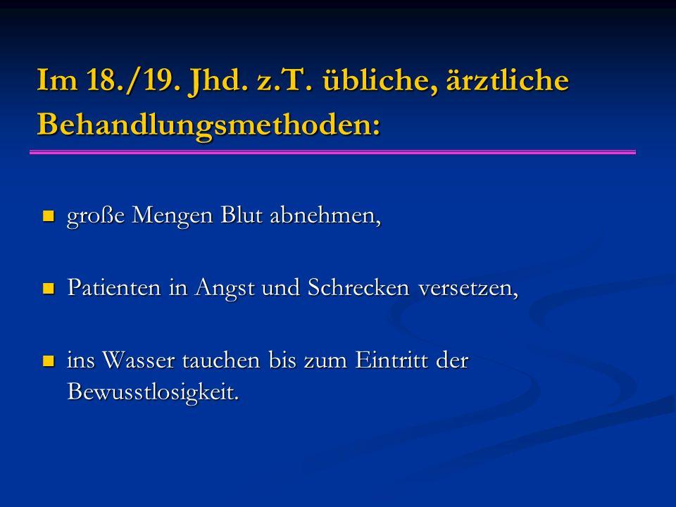 Im 18./19. Jhd. z.T. übliche, ärztliche Behandlungsmethoden: