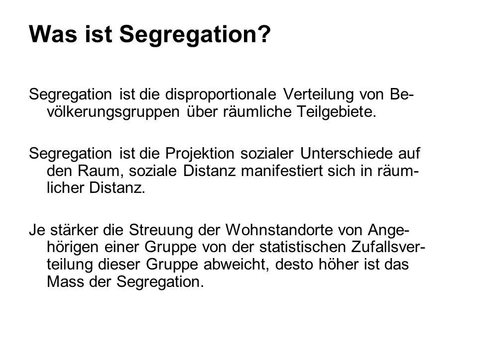 Was ist Segregation Segregation ist die disproportionale Verteilung von Be-völkerungsgruppen über räumliche Teilgebiete.