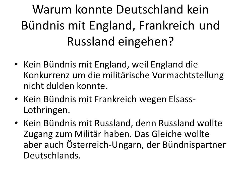 Warum konnte Deutschland kein Bündnis mit England, Frankreich und Russland eingehen