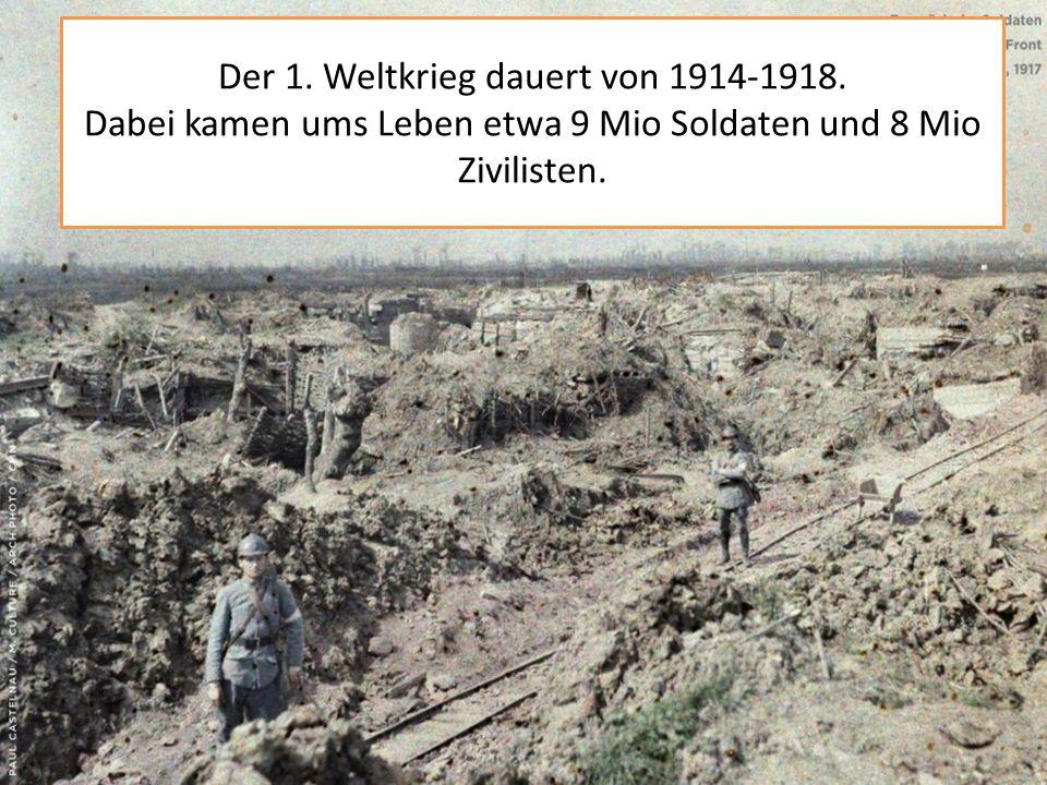 Der 1. Weltkrieg dauert von 1914-1918.
