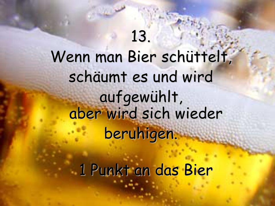 Wenn man Bier schüttelt, schäumt es und wird