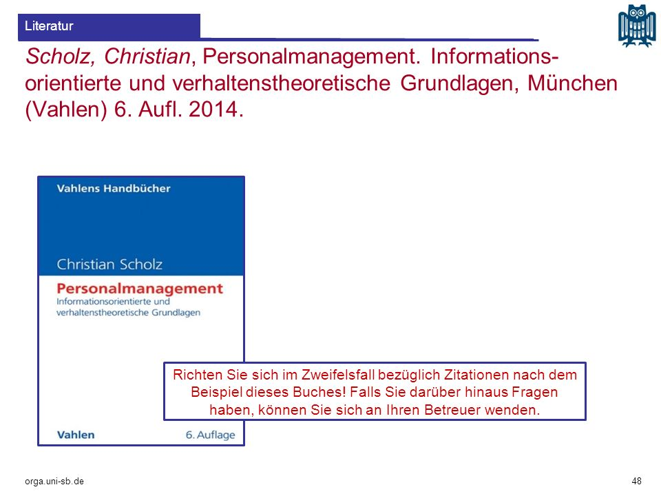 Literatur Scholz, Christian, Personalmanagement. Informations-orientierte und verhaltenstheoretische Grundlagen, München (Vahlen) 6. Aufl. 2014.