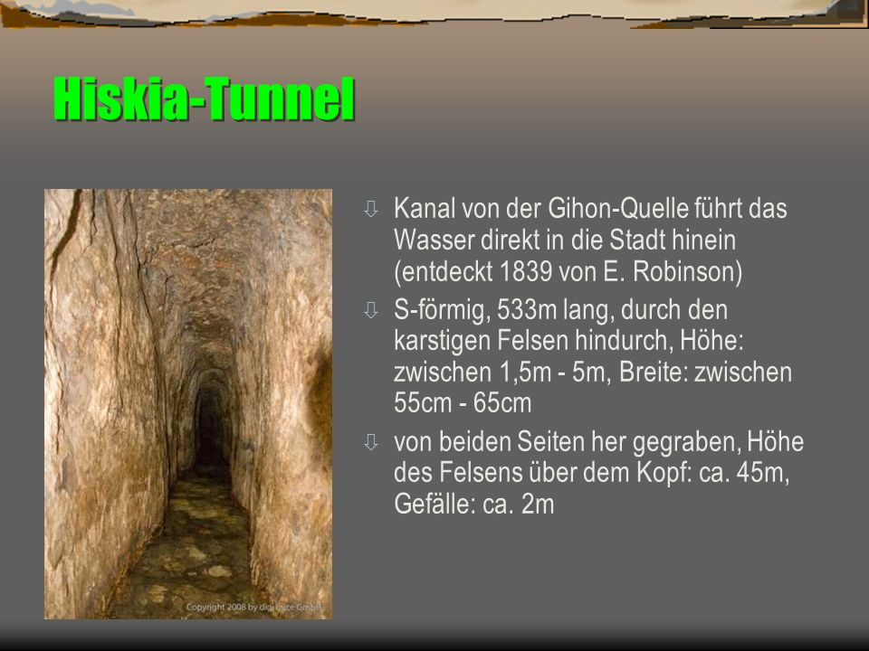 Hiskia-Tunnel Kanal von der Gihon-Quelle führt das Wasser direkt in die Stadt hinein (entdeckt 1839 von E. Robinson)