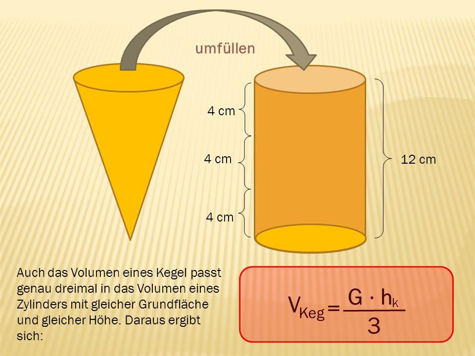 G ∙ h V = 3 umfüllen Keg 4 cm 4 cm 12 cm 4 cm