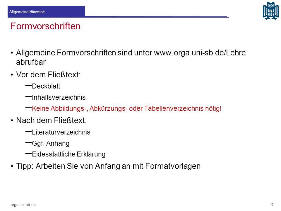 Allgemeine Hinweise Formvorschriften. Allgemeine Formvorschriften sind unter www.orga.uni-sb.de/Lehre abrufbar.