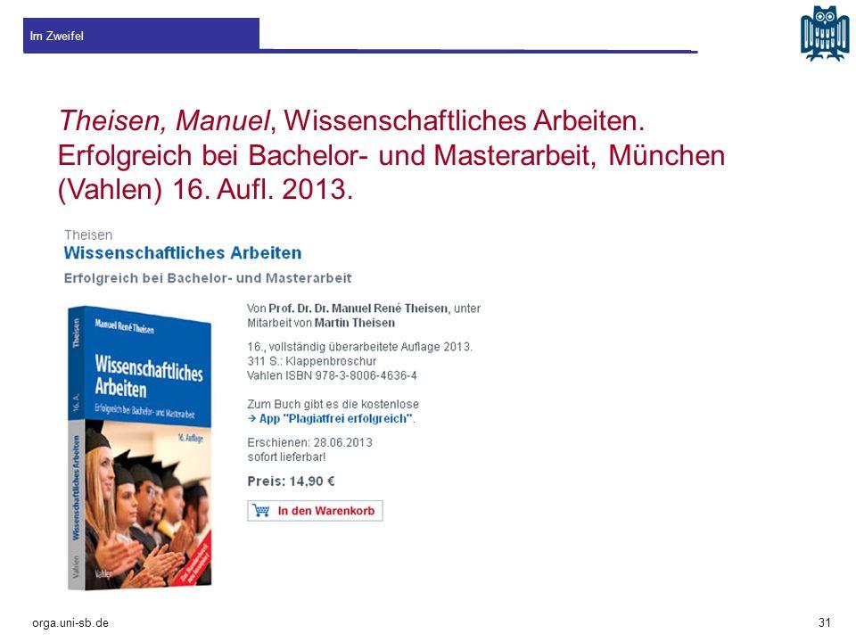 Im Zweifel Theisen, Manuel, Wissenschaftliches Arbeiten. Erfolgreich bei Bachelor- und Masterarbeit, München (Vahlen) 16. Aufl. 2013.