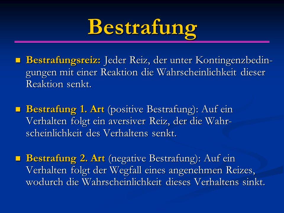 Bestrafung Bestrafungsreiz: Jeder Reiz, der unter Kontingenzbedin- gungen mit einer Reaktion die Wahrscheinlichkeit dieser Reaktion senkt.