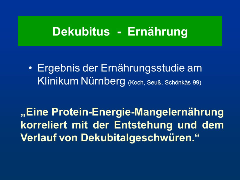 Dekubitus - Ernährung Ergebnis der Ernährungsstudie am Klinikum Nürnberg (Koch, Seuß, Schönkäs 99)