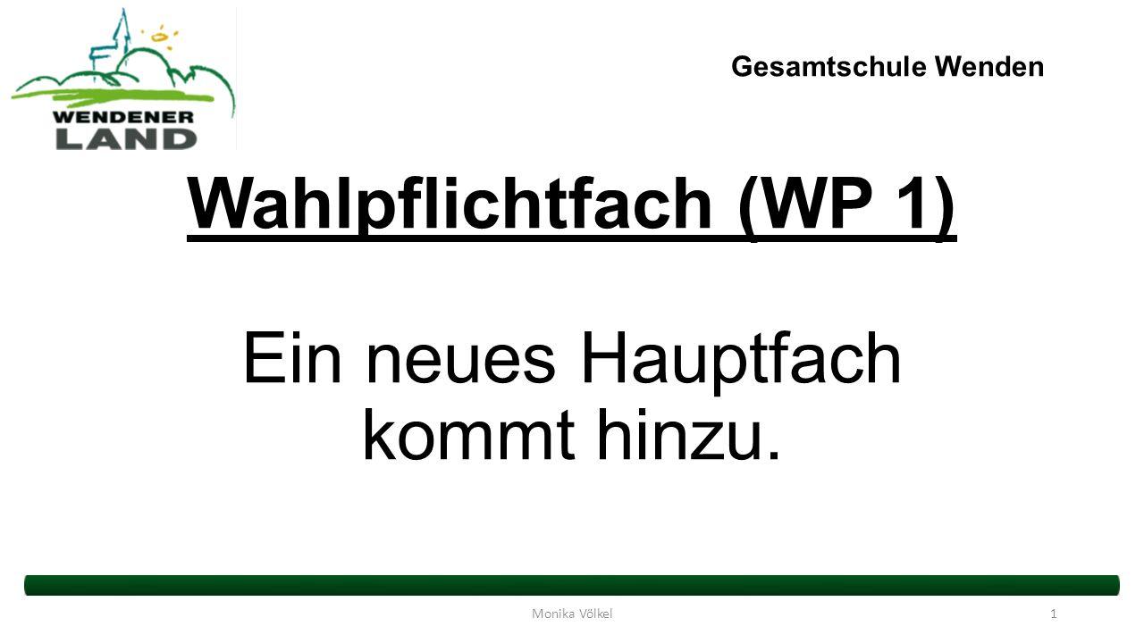 Wahlpflichtfach (WP 1) Ein neues Hauptfach kommt hinzu.