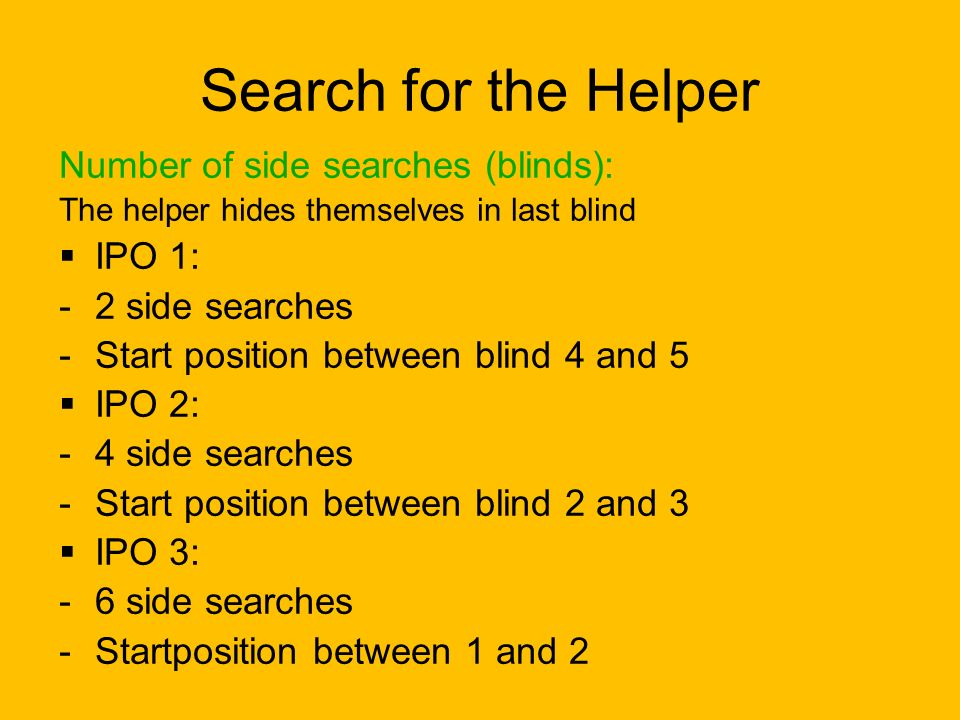 Search for the Helper Number of side searches (blinds): IPO 1: