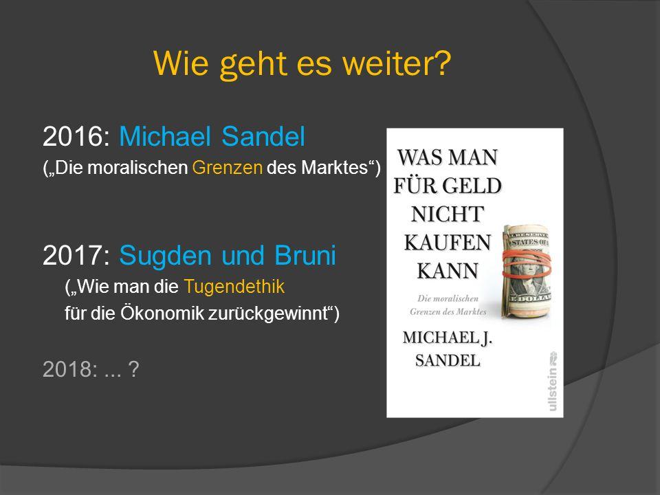 Wie geht es weiter 2016: Michael Sandel 2017: Sugden und Bruni