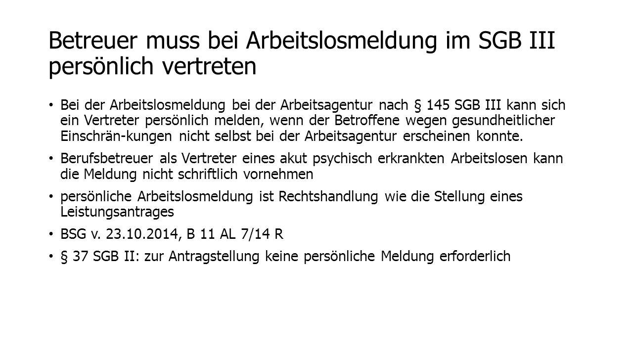 Betreuer muss bei Arbeitslosmeldung im SGB III persönlich vertreten