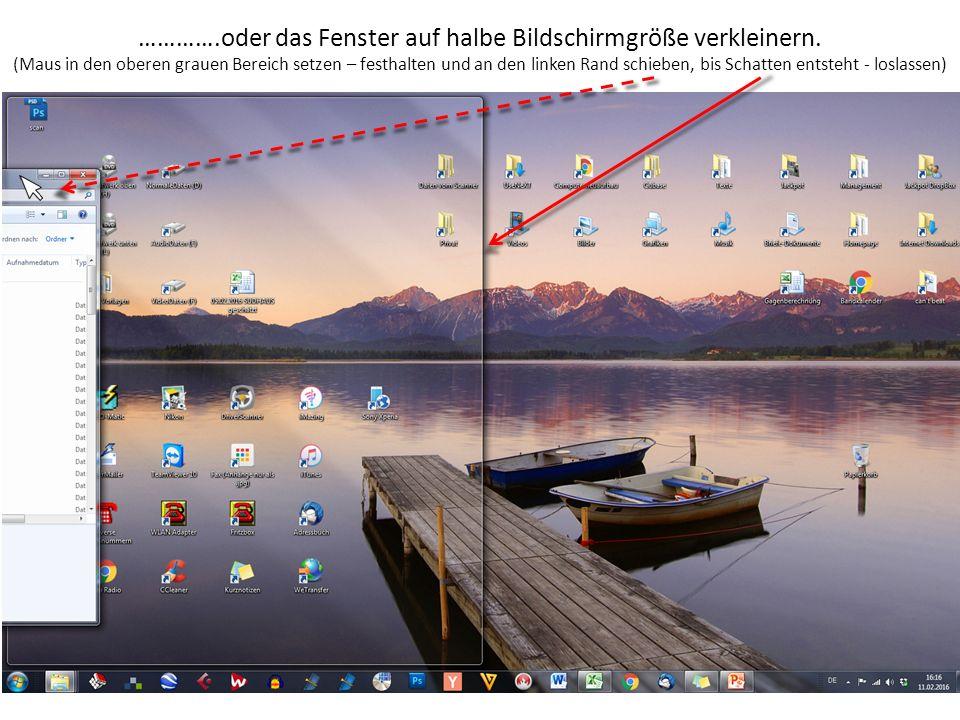 …………. oder das Fenster auf halbe Bildschirmgröße verkleinern