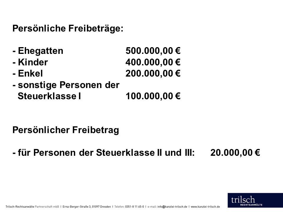 Persönliche Freibeträge: - Ehegatten. 500. 000,00 € - Kinder. 400