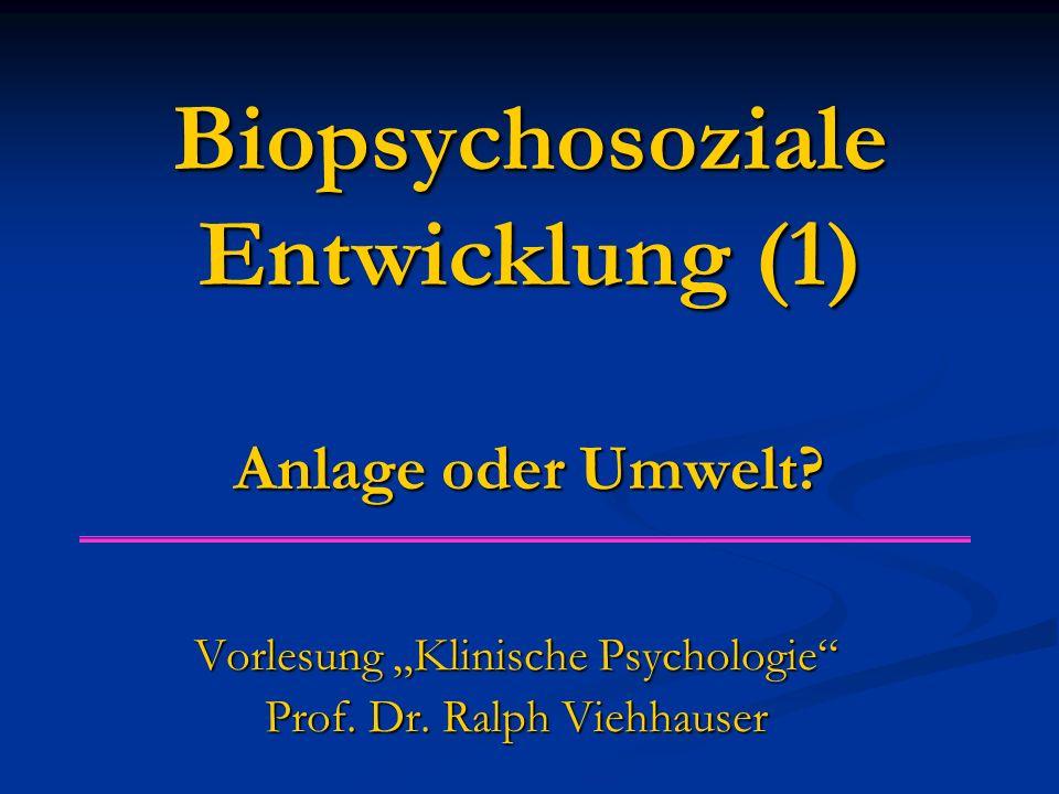 Biopsychosoziale Entwicklung (1) Anlage oder Umwelt