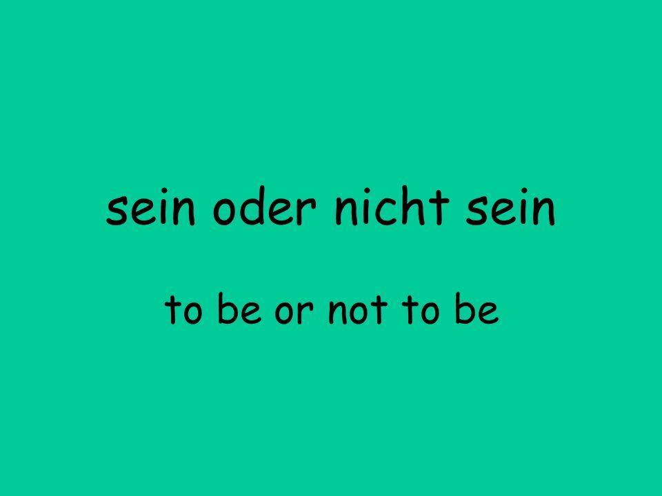 sein oder nicht sein to be or not to be