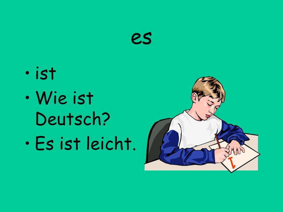 es ist Wie ist Deutsch Es ist leicht. 1