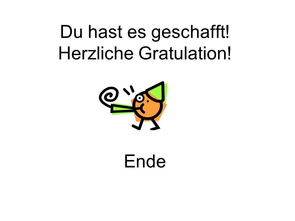 Du hast es geschafft! Herzliche Gratulation! Ende