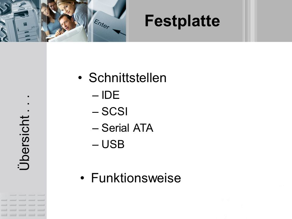 Schnittstellen IDE SCSI Serial ATA USB Übersicht . . . Funktionsweise