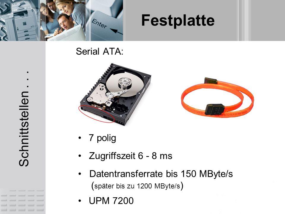 Schnittstellen . . . Serial ATA: 7 polig Zugriffszeit 6 - 8 ms