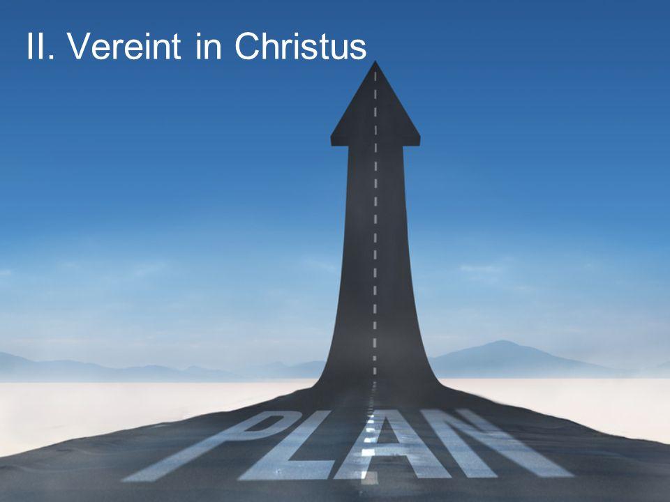 II. Vereint in Christus
