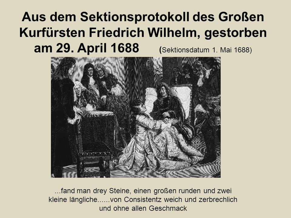 Aus dem Sektionsprotokoll des Großen Kurfürsten Friedrich Wilhelm, gestorben am 29. April 1688 (Sektionsdatum 1. Mai 1688)