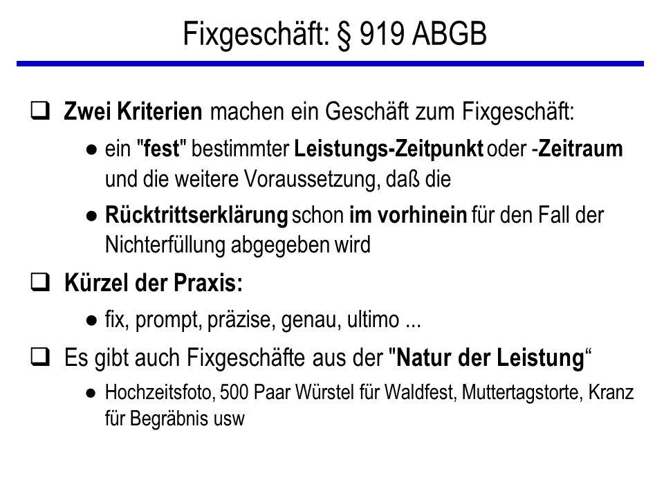 Fixgeschäft: § 919 ABGB Zwei Kriterien machen ein Geschäft zum Fixgeschäft: