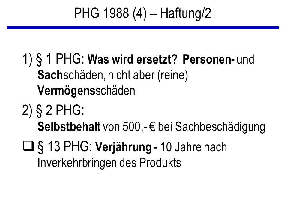 PHG 1988 (4) – Haftung/2 1) § 1 PHG: Was wird ersetzt Personen- und Sachschäden, nicht aber (reine) Vermögensschäden.