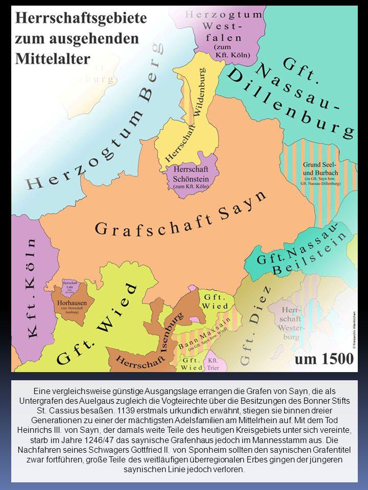 Eine vergleichsweise günstige Ausgangslage errangen die Grafen von Sayn, die als Untergrafen des Auelgaus zugleich die Vogteirechte über die Besitzungen des Bonner Stifts St.