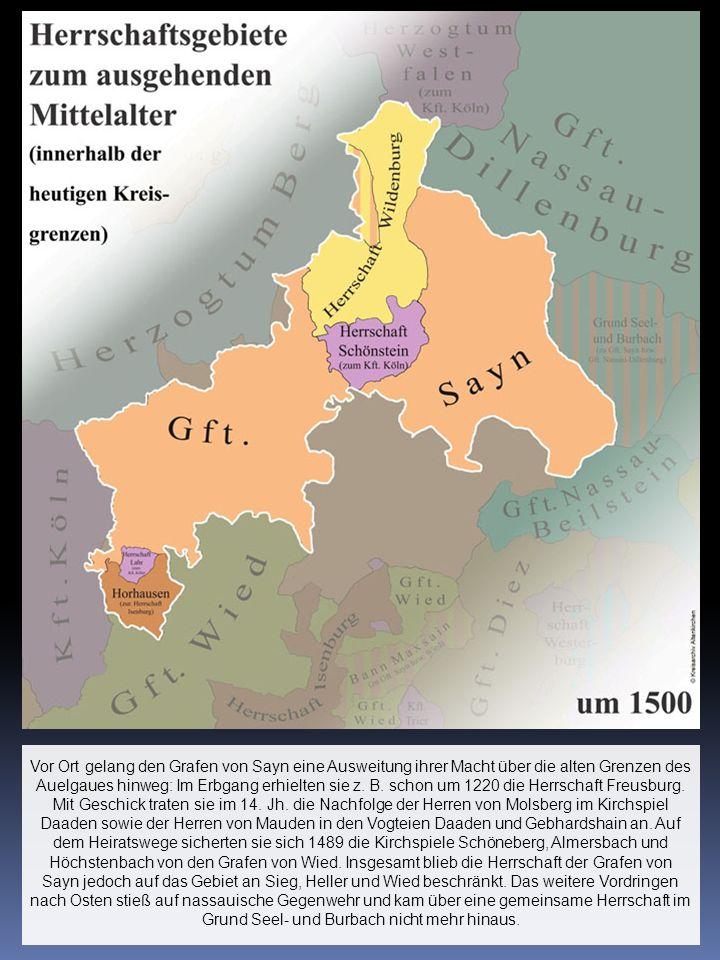Vor Ort gelang den Grafen von Sayn eine Ausweitung ihrer Macht über die alten Grenzen des Auelgaues hinweg: Im Erbgang erhielten sie z.