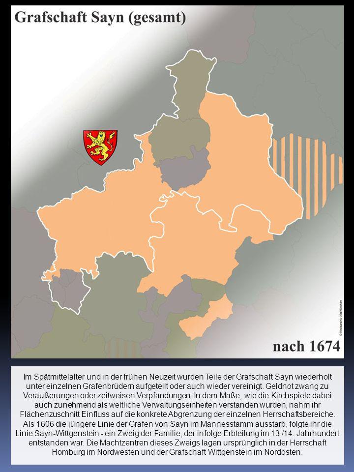 Im Spätmittelalter und in der frühen Neuzeit wurden Teile der Grafschaft Sayn wiederholt unter einzelnen Grafenbrüdern aufgeteilt oder auch wieder vereinigt.