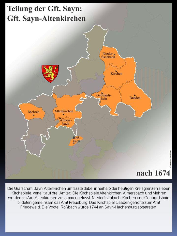 Die Grafschaft Sayn-Altenkirchen umfasste dabei innerhalb der heutigen Kreisgrenzen sieben Kirchspiele, verteilt auf drei Ämter: Die Kirchspiele Altenkirchen, Almersbach und Mehren wurden im Amt Altenkirchen zusammengefasst.