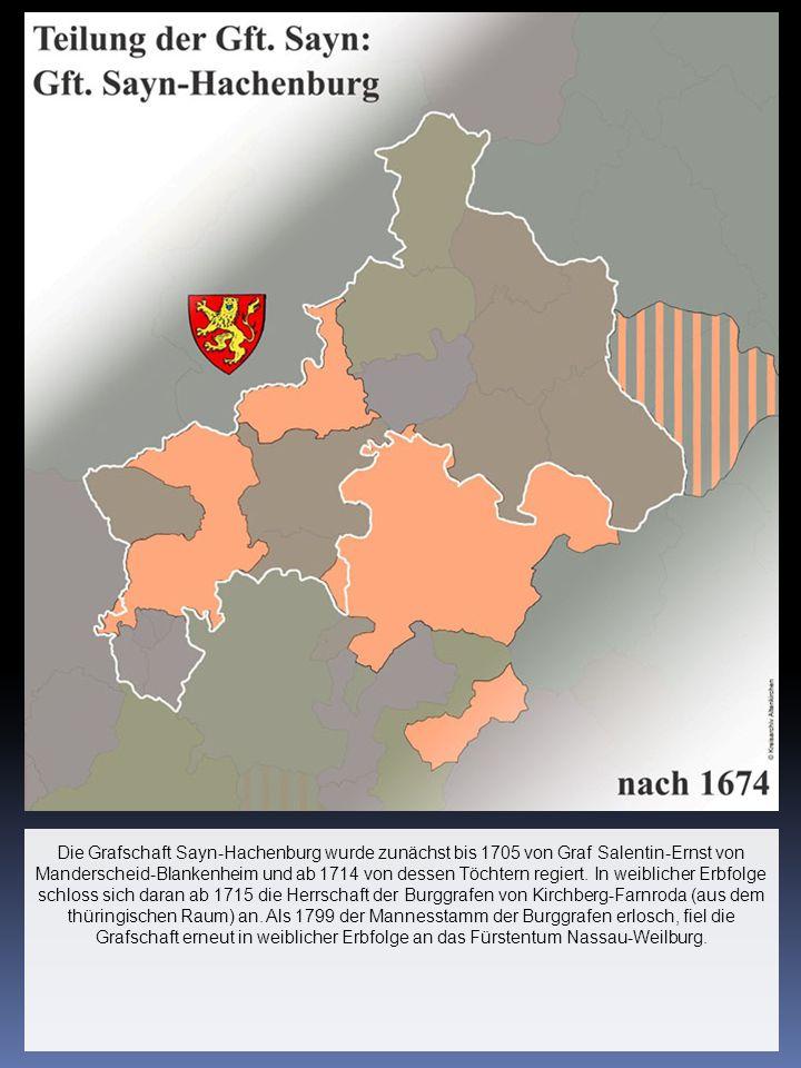 Die Grafschaft Sayn-Hachenburg wurde zunächst bis 1705 von Graf Salentin-Ernst von Manderscheid-Blankenheim und ab 1714 von dessen Töchtern regiert.