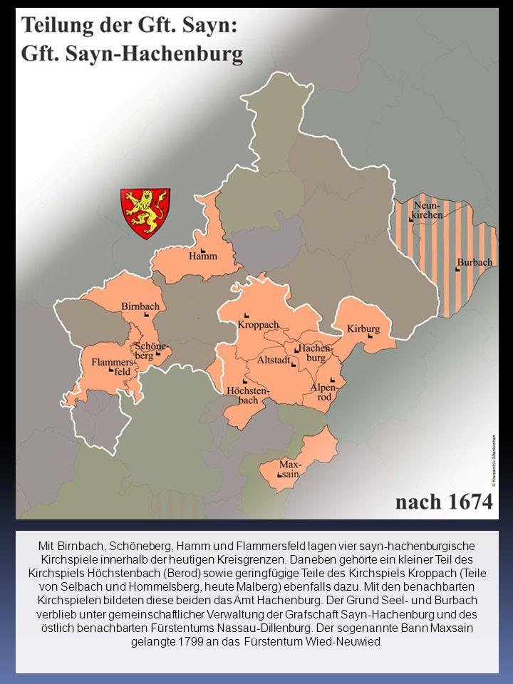 Mit Birnbach, Schöneberg, Hamm und Flammersfeld lagen vier sayn-hachenburgische Kirchspiele innerhalb der heutigen Kreisgrenzen.