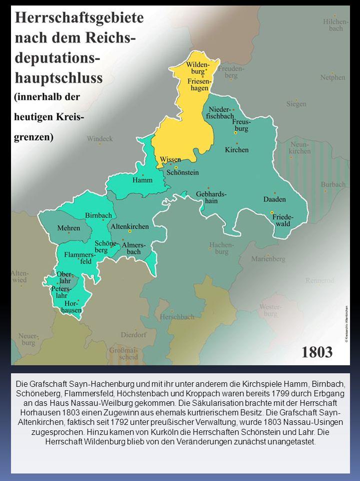 Die Grafschaft Sayn-Hachenburg und mit ihr unter anderem die Kirchspiele Hamm, Birnbach, Schöneberg, Flammersfeld, Höchstenbach und Kroppach waren bereits 1799 durch Erbgang an das Haus Nassau-Weilburg gekommen.
