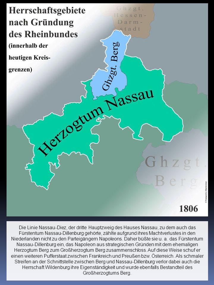 Die Linie Nassau-Diez, der dritte Hauptzweig des Hauses Nassau, zu dem auch das Fürstentum Nassau-Dillenburg gehörte, zählte aufgrund ihres Machtverlustes in den Niederlanden nicht zu den Parteigängern Napoleons.