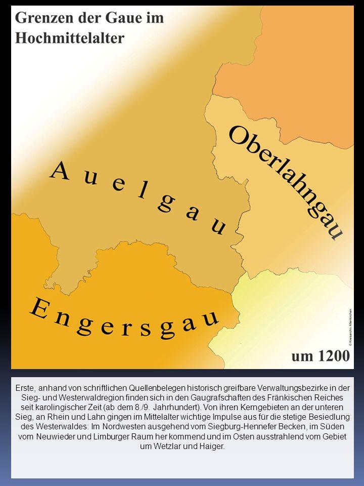 Erste, anhand von schriftlichen Quellenbelegen historisch greifbare Verwaltungsbezirke in der Sieg- und Westerwaldregion finden sich in den Gaugrafschaften des Fränkischen Reiches seit karolingischer Zeit (ab dem 8./9.