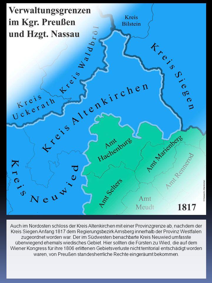 Auch im Nordosten schloss der Kreis Altenkirchen mit einer Provinzgrenze ab, nachdem der Kreis Siegen Anfang 1817 dem Regierungsbezirk Arnsberg innerhalb der Provinz Westfalen zugeordnet worden war.