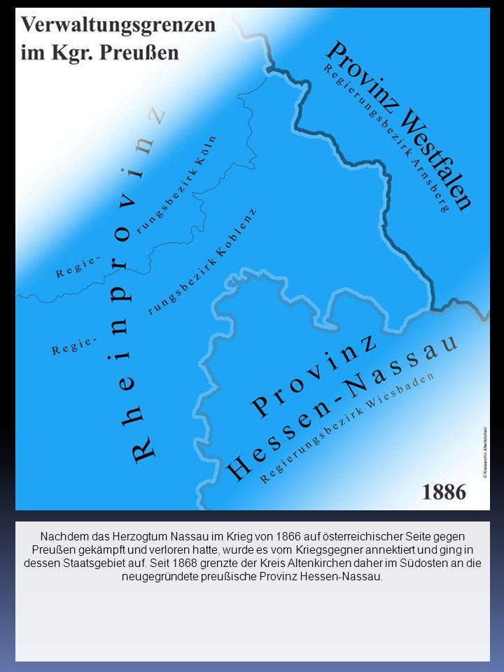 Nachdem das Herzogtum Nassau im Krieg von 1866 auf österreichischer Seite gegen Preußen gekämpft und verloren hatte, wurde es vom Kriegsgegner annektiert und ging in dessen Staatsgebiet auf.