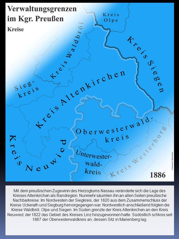 Mit dem preußischen Zugewinn des Herzogtums Nassau veränderte sich die Lage des Kreises Altenkirchen als Randregion.