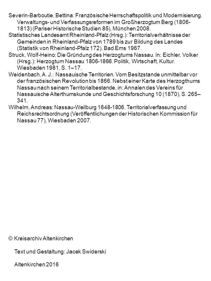 Severin-Barboutie, Bettina: Französische Herrschaftspolitik und Modernisierung. Verwaltungs- und Verfassungsreformen im Großherzogtum Berg (1806-1813) (Pariser Historische Studien 85), München 2008.