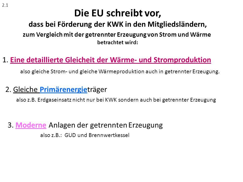 2.1 Die EU schreibt vor, dass bei Förderung der KWK in den Mitgliedsländern, zum Vergleich mit der getrennter Erzeugung von Strom und Wärme.