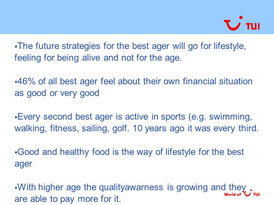 The future strategies for the best ager will go for lifestyle, feeling for being alive and not for the age.