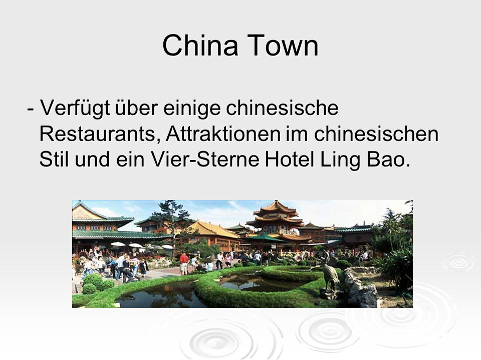 China Town - Verfügt über einige chinesische Restaurants, Attraktionen im chinesischen Stil und ein Vier-Sterne Hotel Ling Bao.