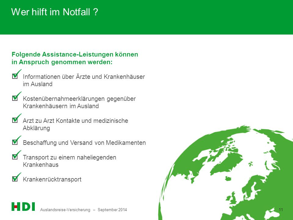 Wer hilft im Notfall Folgende Assistance-Leistungen können in Anspruch genommen werden: Informationen über Ärzte und Krankenhäuser im Ausland.