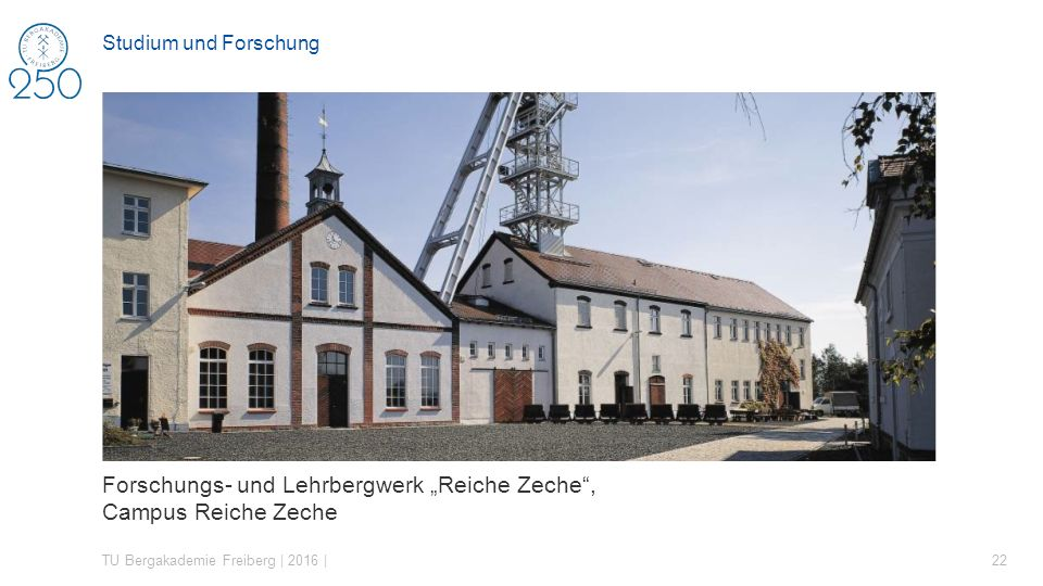 "Forschungs- und Lehrbergwerk ""Reiche Zeche , Campus Reiche Zeche"