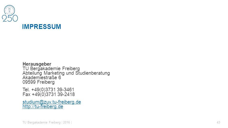 Impressum Herausgeber TU Bergakademie Freiberg Abteilung Marketing und Studienberatung Akademiestraße 6 09599 Freiberg.