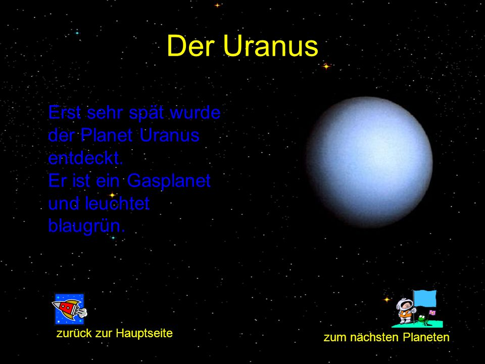 Der Uranus Erst sehr spät wurde der Planet Uranus entdeckt. Er ist ein Gasplanet und leuchtet blaugrün.