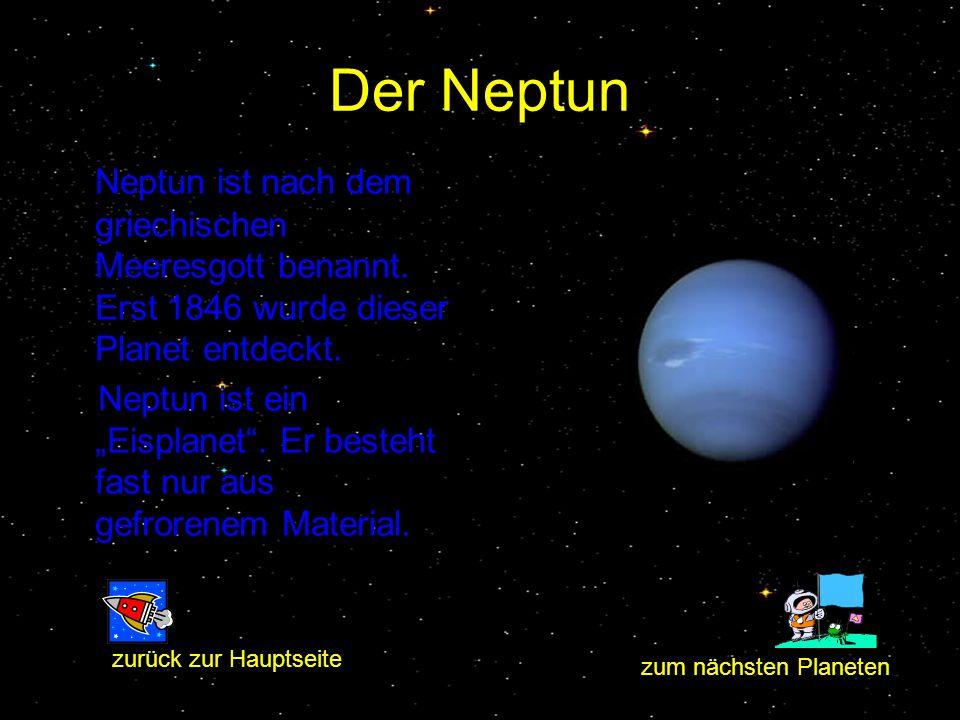 Der Neptun Neptun ist nach dem griechischen Meeresgott benannt. Erst 1846 wurde dieser Planet entdeckt.